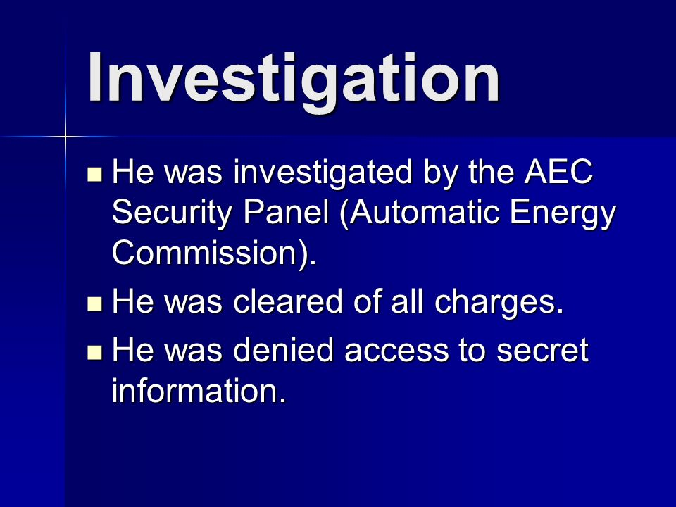 Investigation He was investigated by the AEC Security Panel (Automatic Energy Commission).