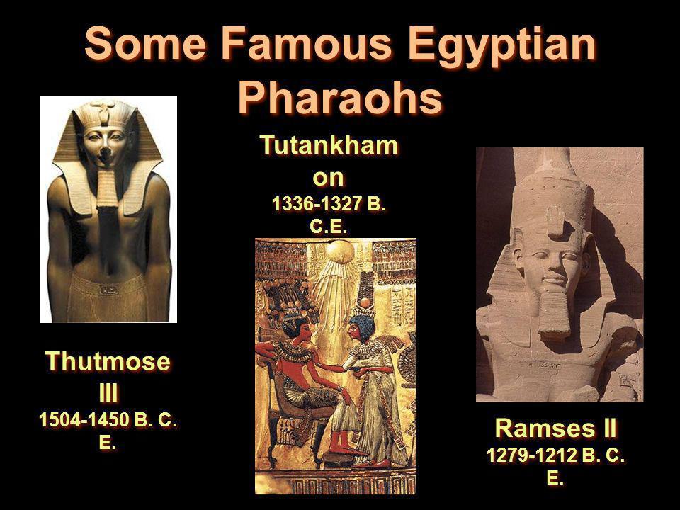 Some Famous Egyptian Pharaohs Thutmose III 1504-1450 B. C. E. Ramses II 1279-1212 B. C. E. Tutankham on 1336-1327 B. C.E.