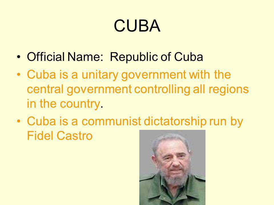 CUBA Official Name: Republic of Cuba Cuba is a unitary government with the central government controlling all regions in the country. Cuba is a commun