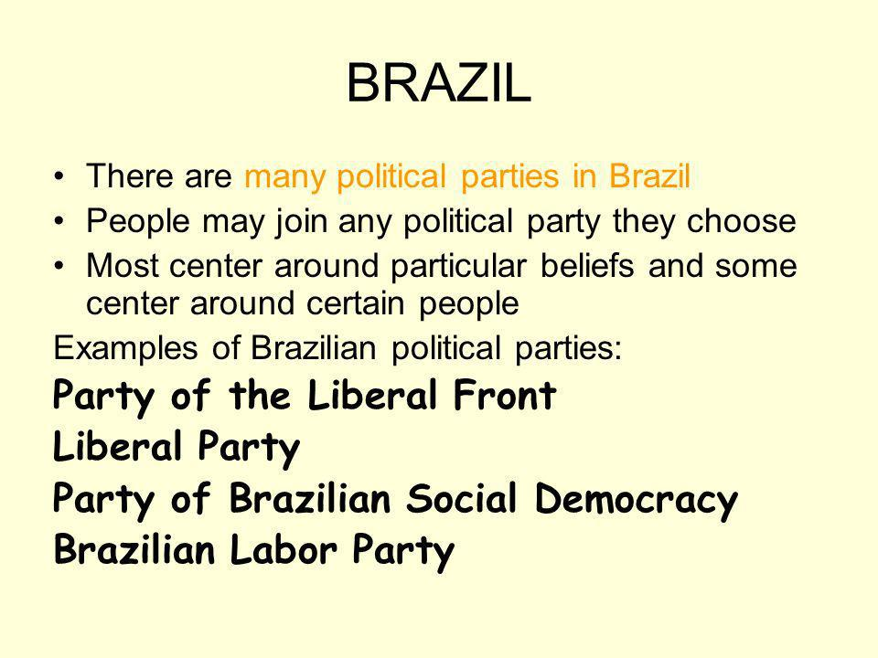 BRAZIL There are many political parties in Brazil People may join any political party they choose Most center around particular beliefs and some cente