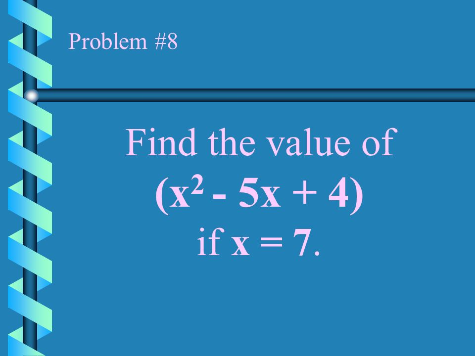 Problem #7 Find 3a - 4b if a = -2 and b = 1.