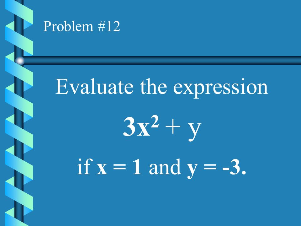 Problem #11 What is the value of r 2 s if r = 5 and s = -2 ?