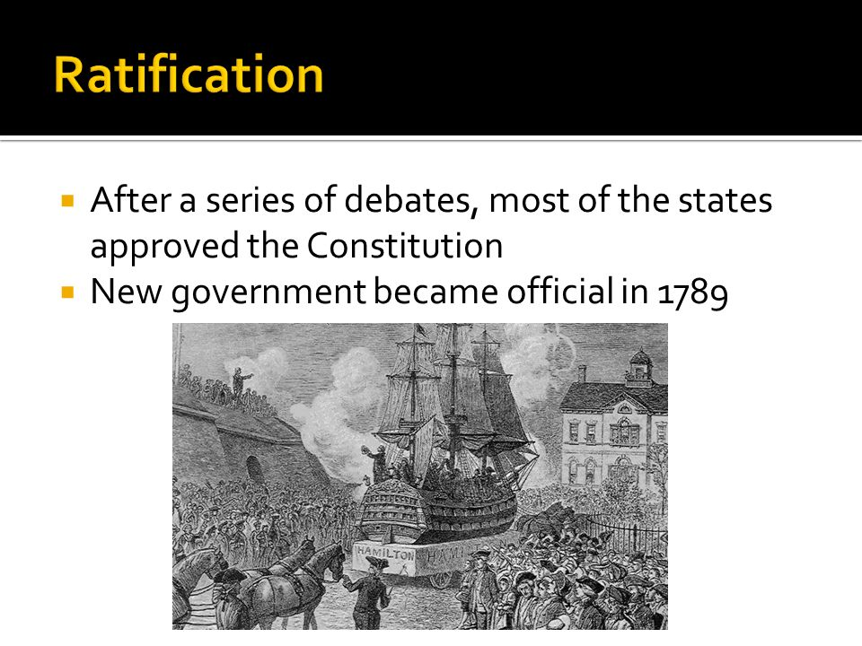 After a series of debates, most of the states approved the Constitution New government became official in 1789