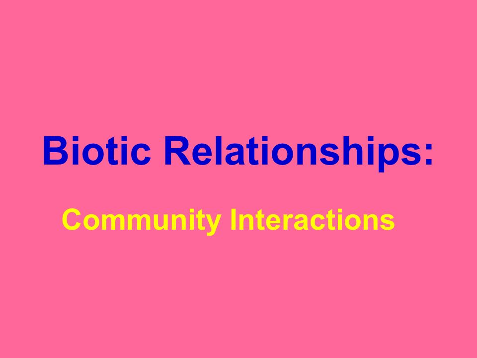 Biotic Relationships: Community Interactions