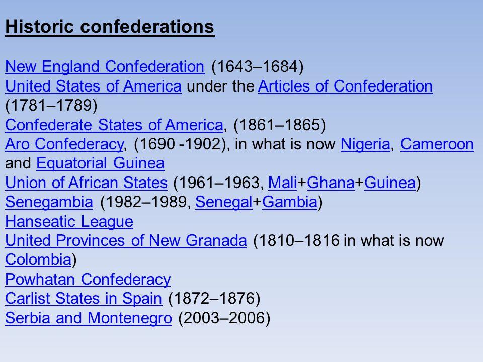 Historic confederations New England ConfederationNew England Confederation (1643–1684) United States of AmericaUnited States of America under the Arti