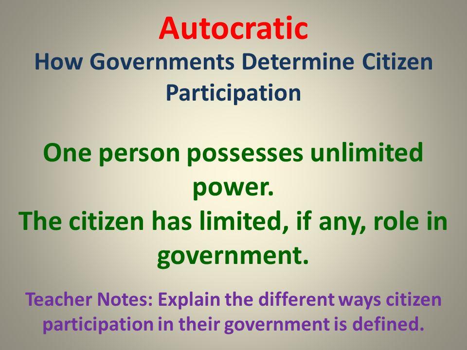 Autocratic How Governments Determine Citizen Participation Teacher Notes: Explain the different ways citizen participation in their government is defi