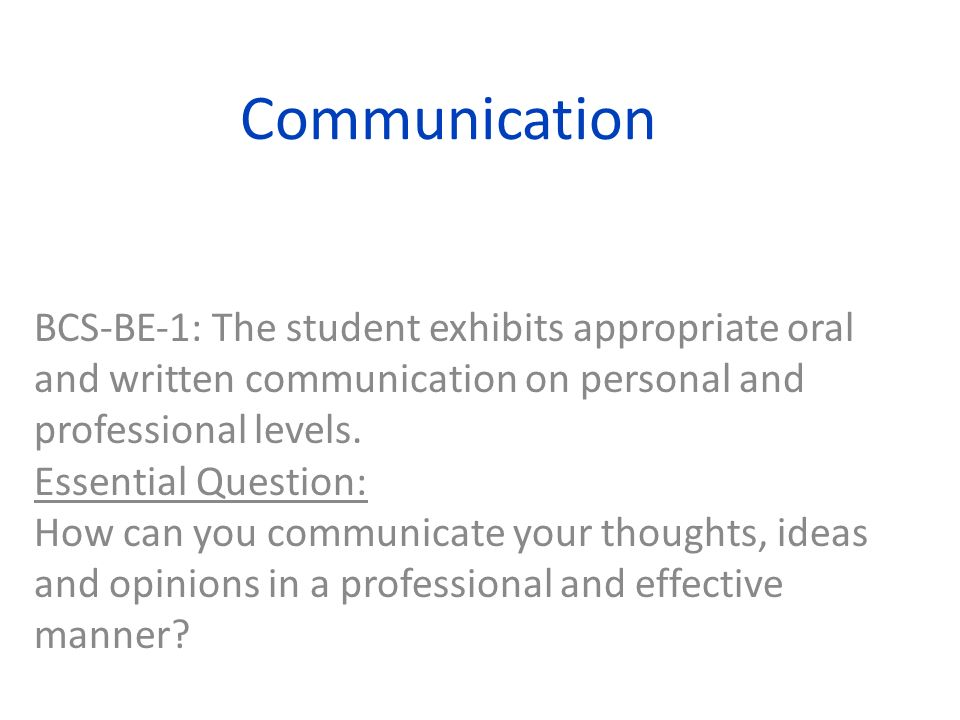 Communication BCSBE1: The student exhibits appropriate oral and written communication on personal and professional levels.