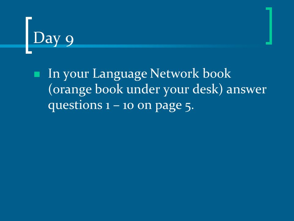 Day 9 In your Language Network book (orange book under your desk) answer questions 1 – 10 on page 5.