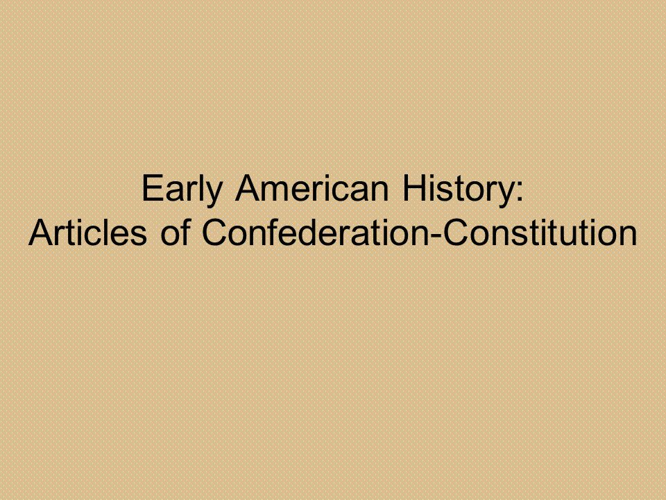 Early American History: Articles of Confederation-Constitution