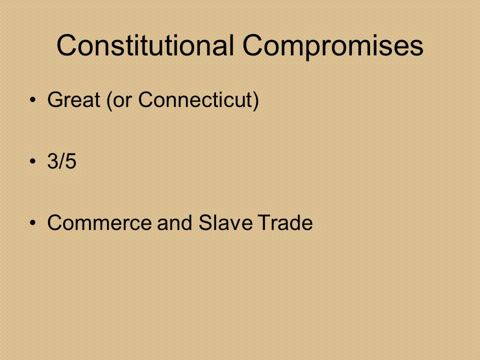 Constitutional Compromises Great (or Connecticut) 3/5 Commerce and Slave Trade