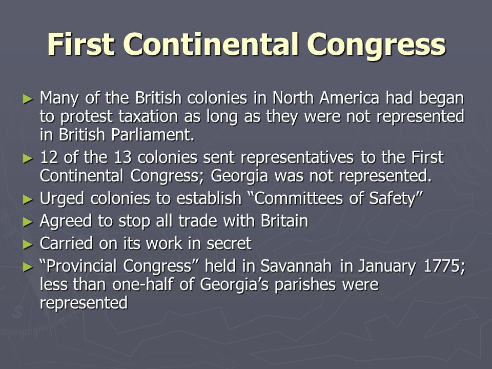 First Continental Congress Many of the British colonies in North America had began to protest taxation as long as they were not represented in British