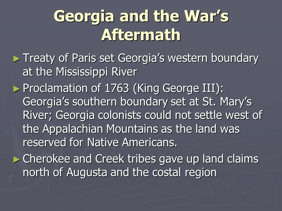 Georgia and the Wars Aftermath Treaty of Paris set Georgias western boundary at the Mississippi River Treaty of Paris set Georgias western boundary at