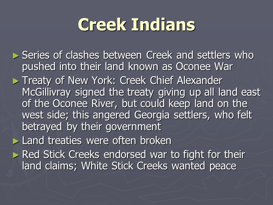 Creek Indians Series of clashes between Creek and settlers who pushed into their land known as Oconee War Series of clashes between Creek and settlers