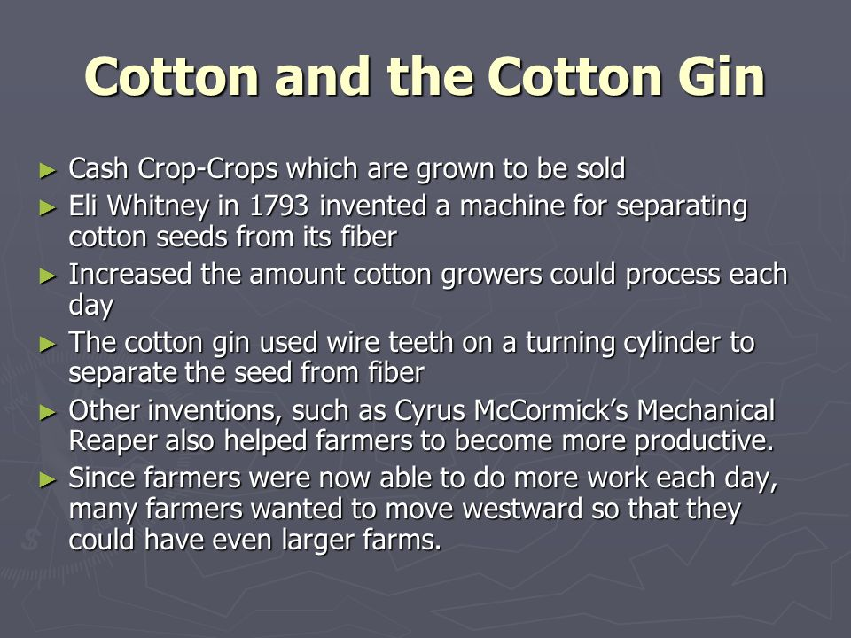 Cotton and the Cotton Gin Cash Crop-Crops which are grown to be sold Cash Crop-Crops which are grown to be sold Eli Whitney in 1793 invented a machine