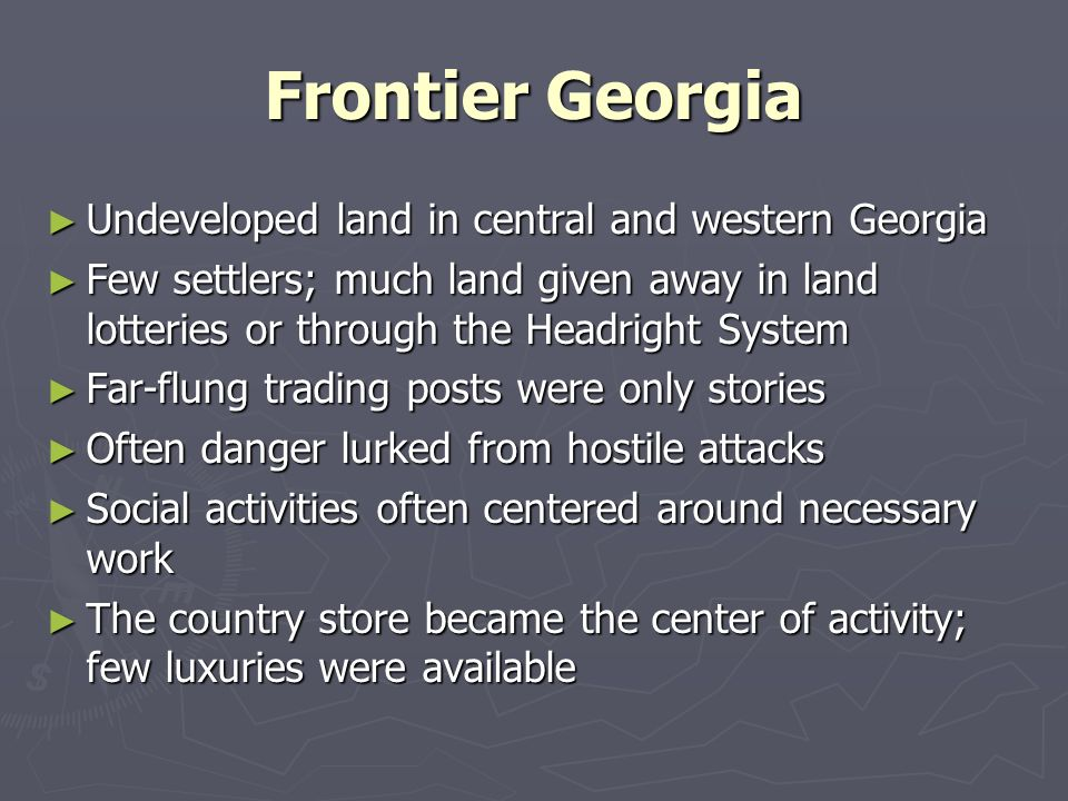 Frontier Georgia Undeveloped land in central and western Georgia Undeveloped land in central and western Georgia Few settlers; much land given away in
