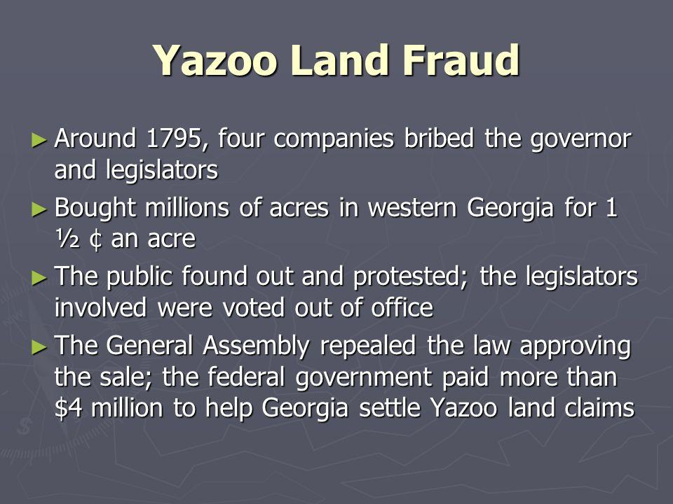 Yazoo Land Fraud Around 1795, four companies bribed the governor and legislators Around 1795, four companies bribed the governor and legislators Bough