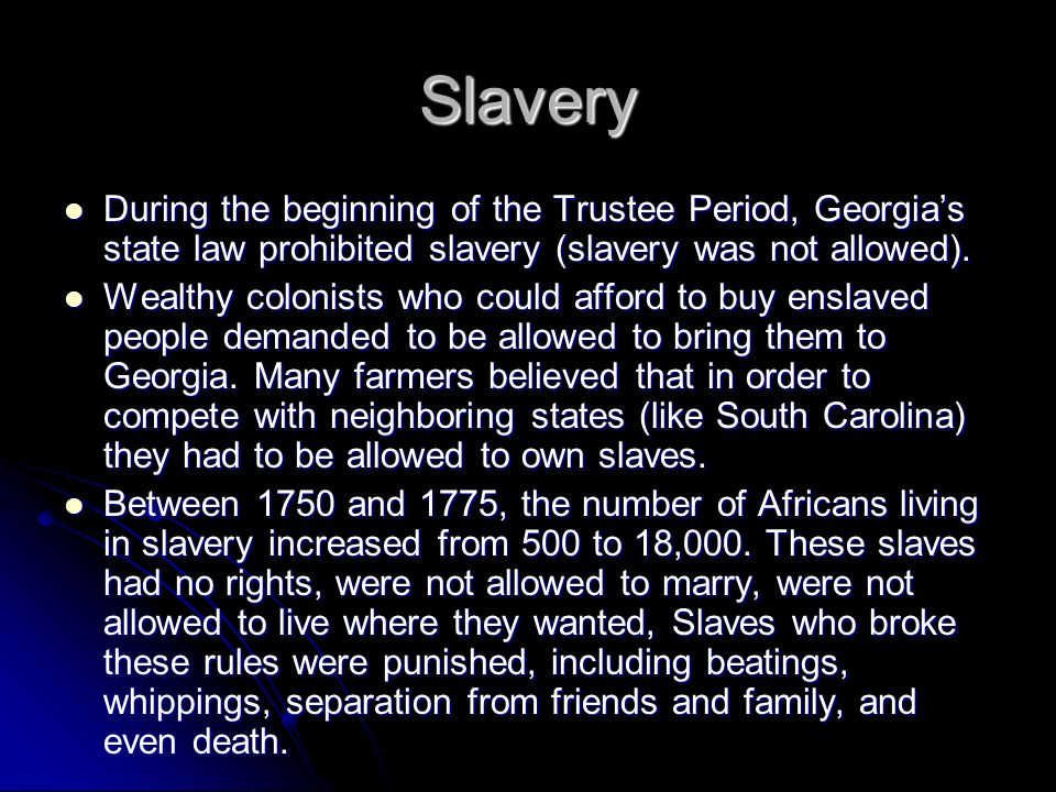 Slavery During the beginning of the Trustee Period, Georgias state law prohibited slavery (slavery was not allowed). During the beginning of the Trust
