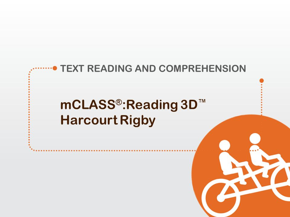 mCLASS ® :Reading 3D Harcourt Rigby TEXT READING AND COMPREHENSION