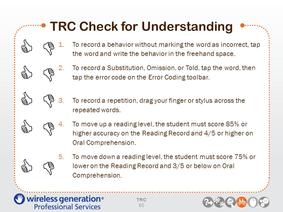 TRC Check for Understanding TRC 65 1.To record a behavior without marking the word as incorrect, tap the word and write the behavior in the freehand s