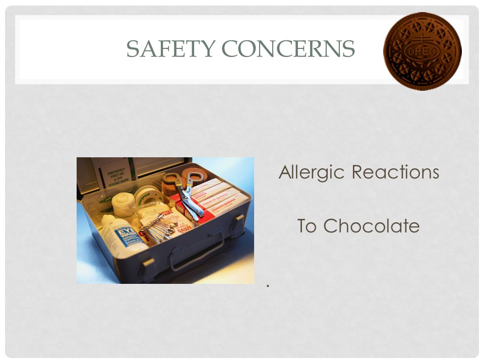 SAFETY CONCERNS Allergic Reactions To Chocolate.
