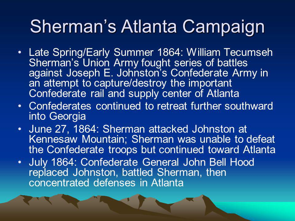 Shermans Atlanta Campaign Late Spring/Early Summer 1864: William Tecumseh Shermans Union Army fought series of battles against Joseph E. Johnstons Con