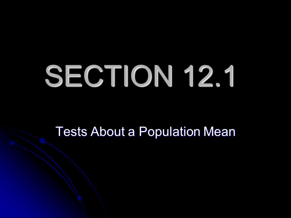 SECTION 12.1 Tests About a Population Mean