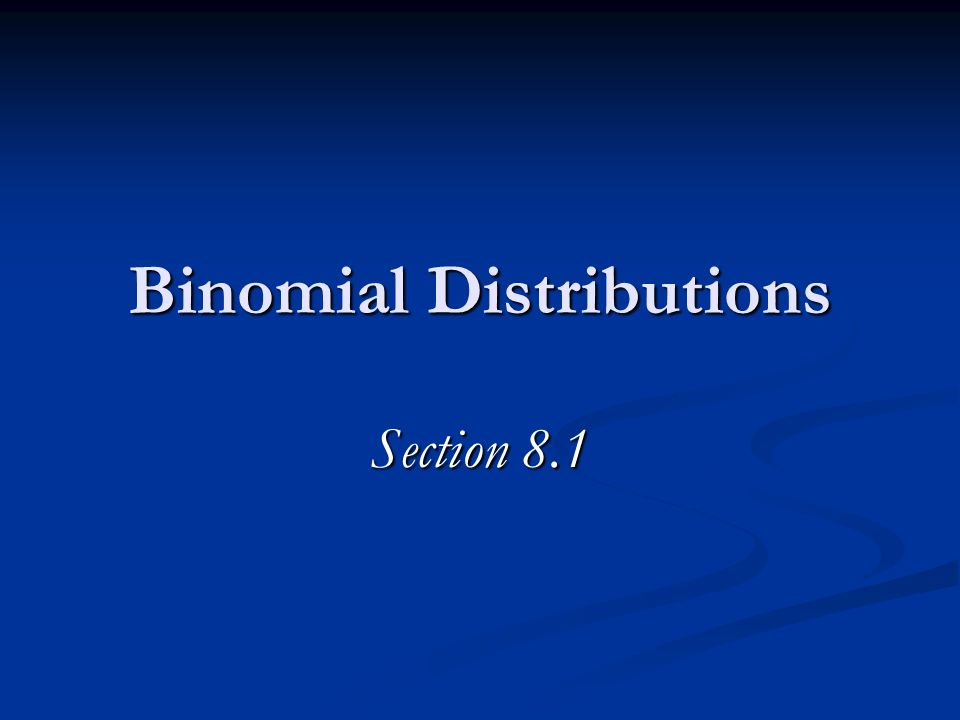 Binomial Distributions Section 8.1