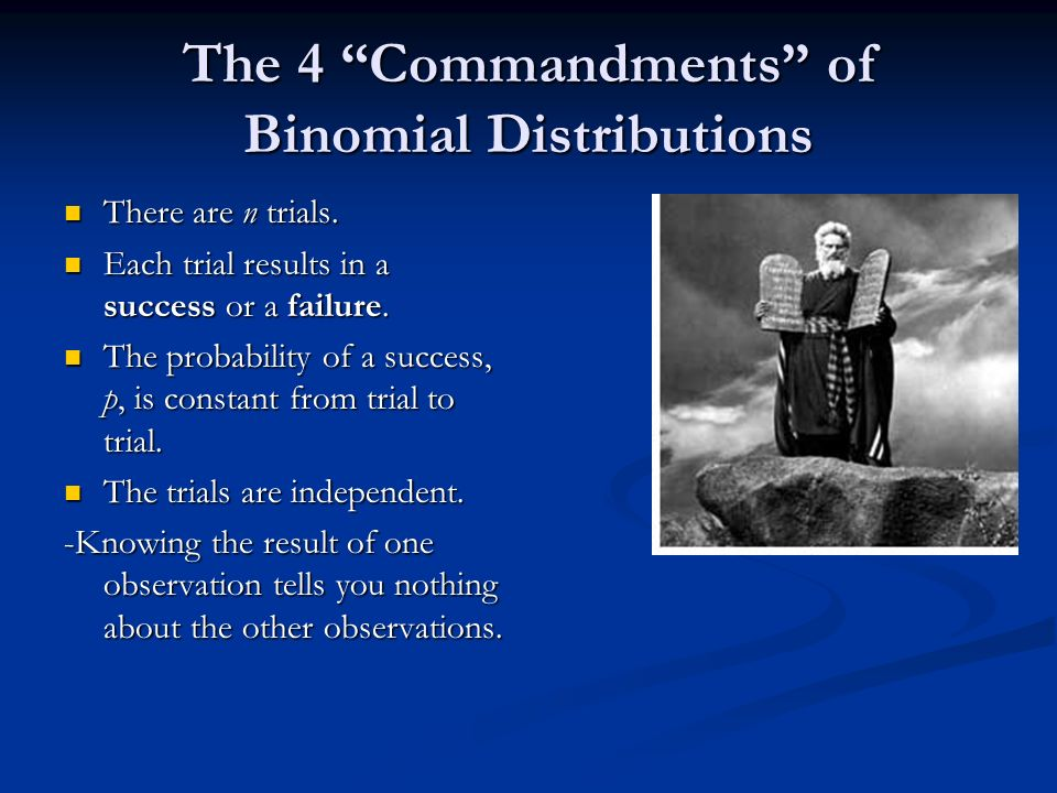 The 4 Commandments of Binomial Distributions There are n trials.