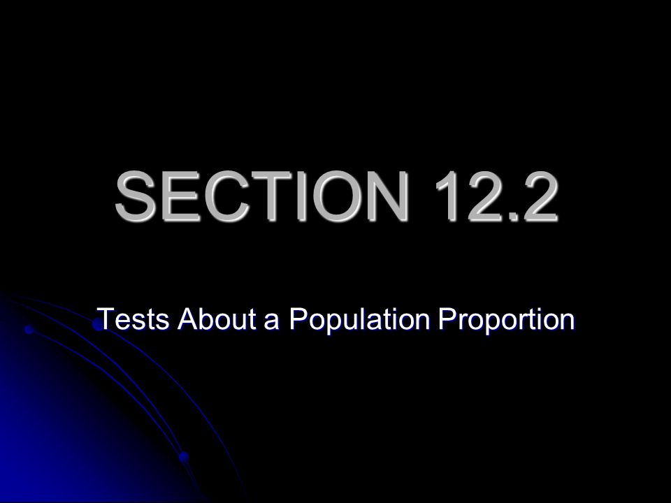 SECTION 12.2 Tests About a Population Proportion