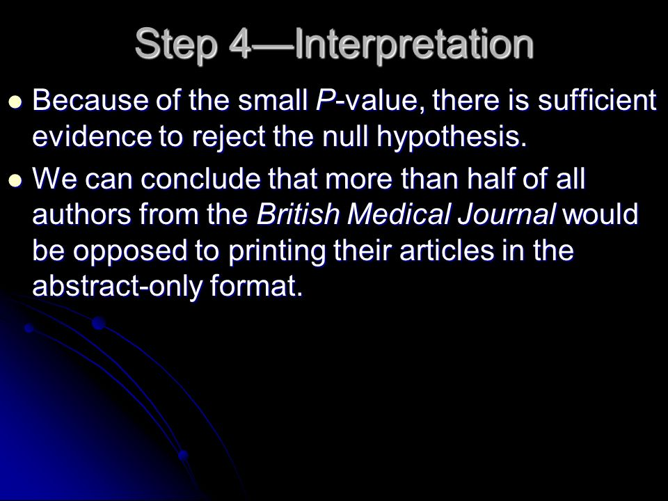Step 4Interpretation Because of the small P-value, there is sufficient evidence to reject the null hypothesis. Because of the small P-value, there is