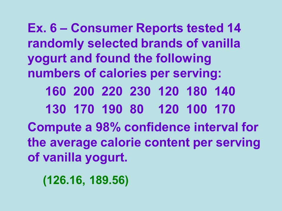 Ex. 6 – Consumer Reports tested 14 randomly selected brands of vanilla yogurt and found the following numbers of calories per serving: 160200220230120