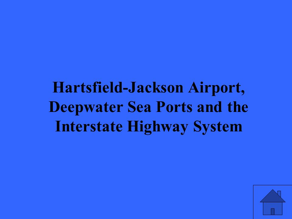 23 Hartsfield-Jackson Airport, Deepwater Sea Ports and the Interstate Highway System