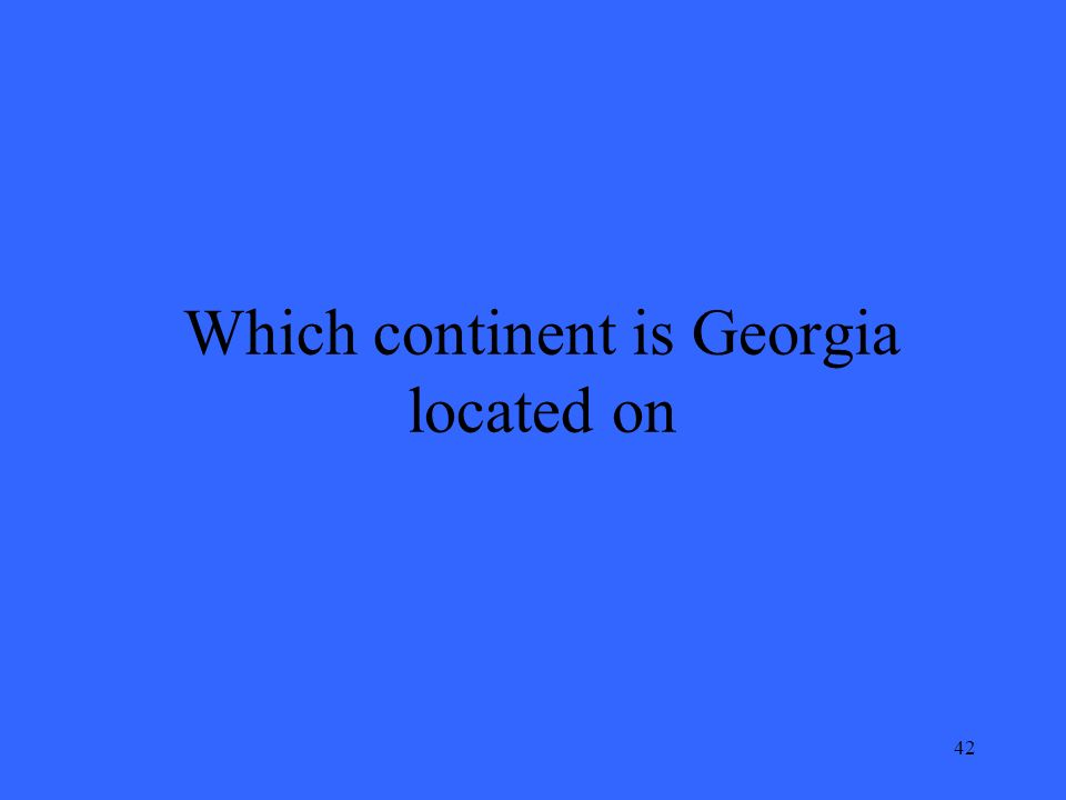 42 Which continent is Georgia located on