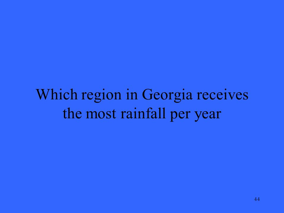44 Which region in Georgia receives the most rainfall per year