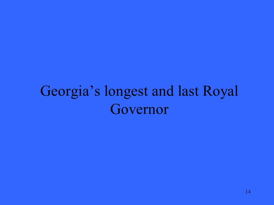 14 Georgias longest and last Royal Governor