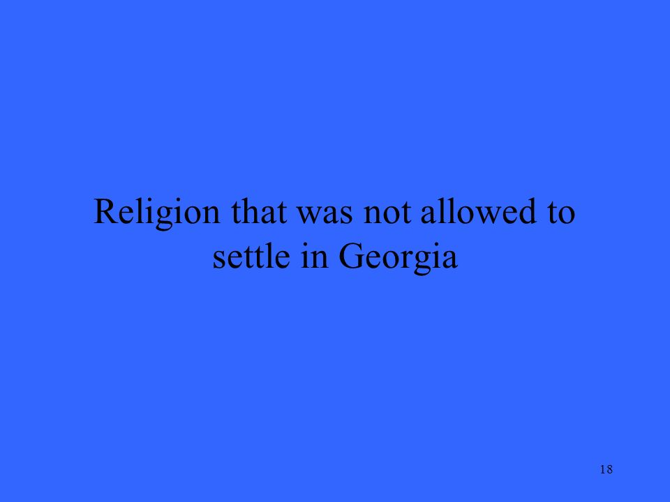 18 Religion that was not allowed to settle in Georgia