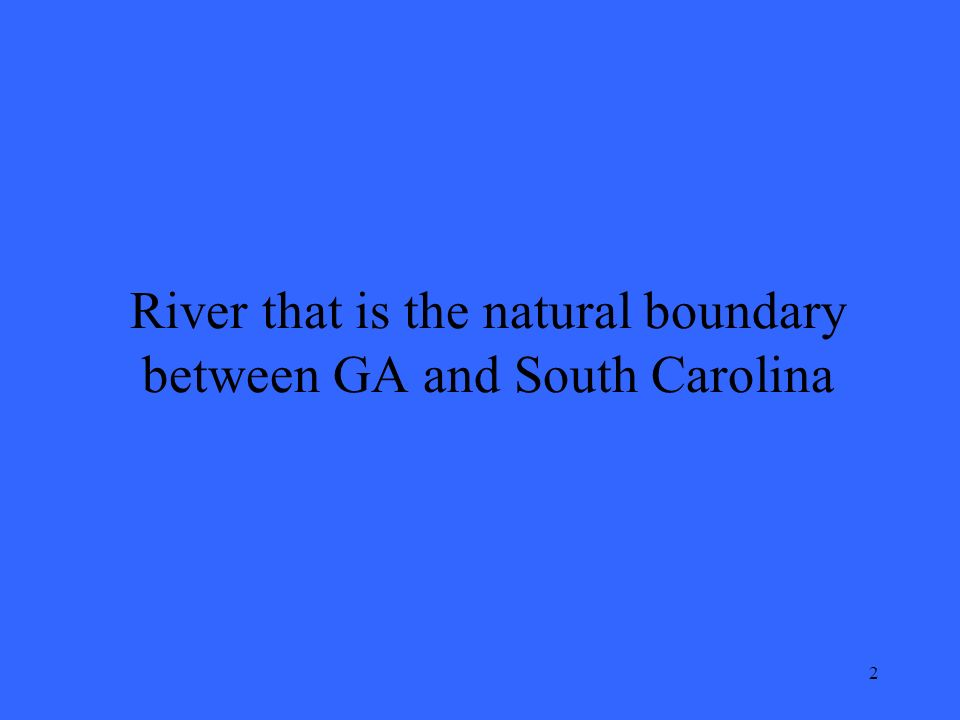 2 River that is the natural boundary between GA and South Carolina