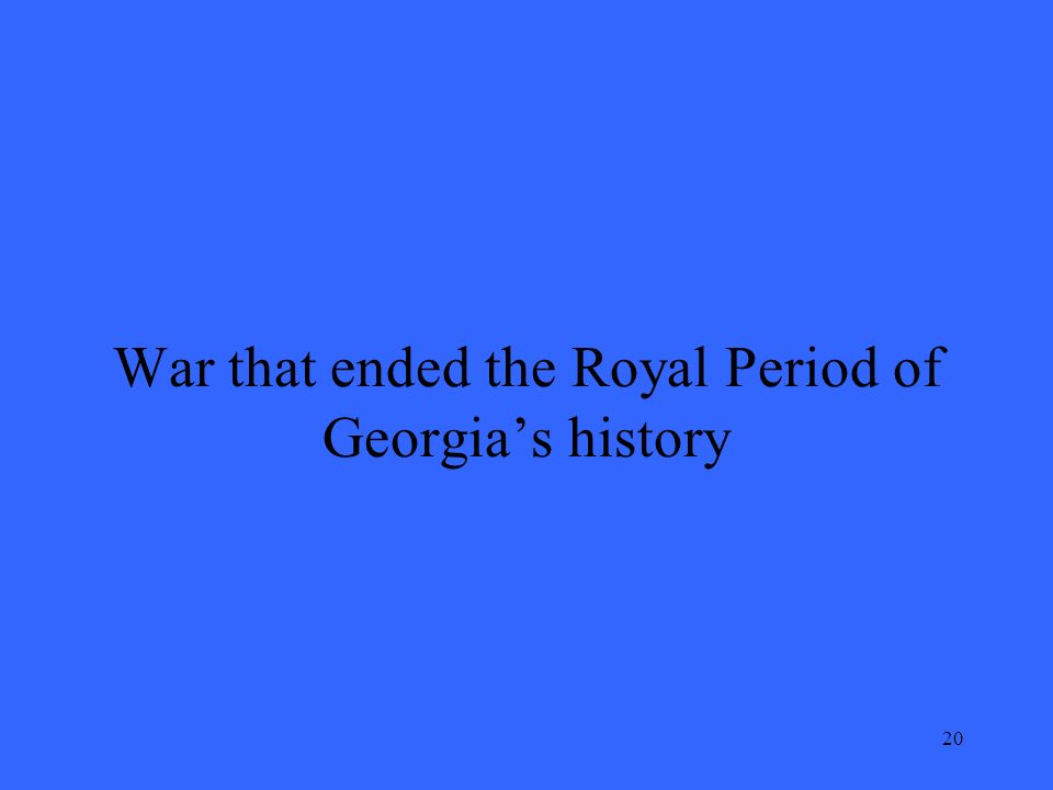 20 War that ended the Royal Period of Georgias history