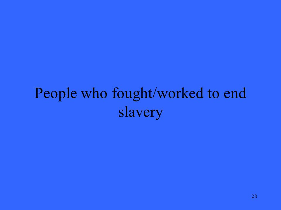 28 People who fought/worked to end slavery