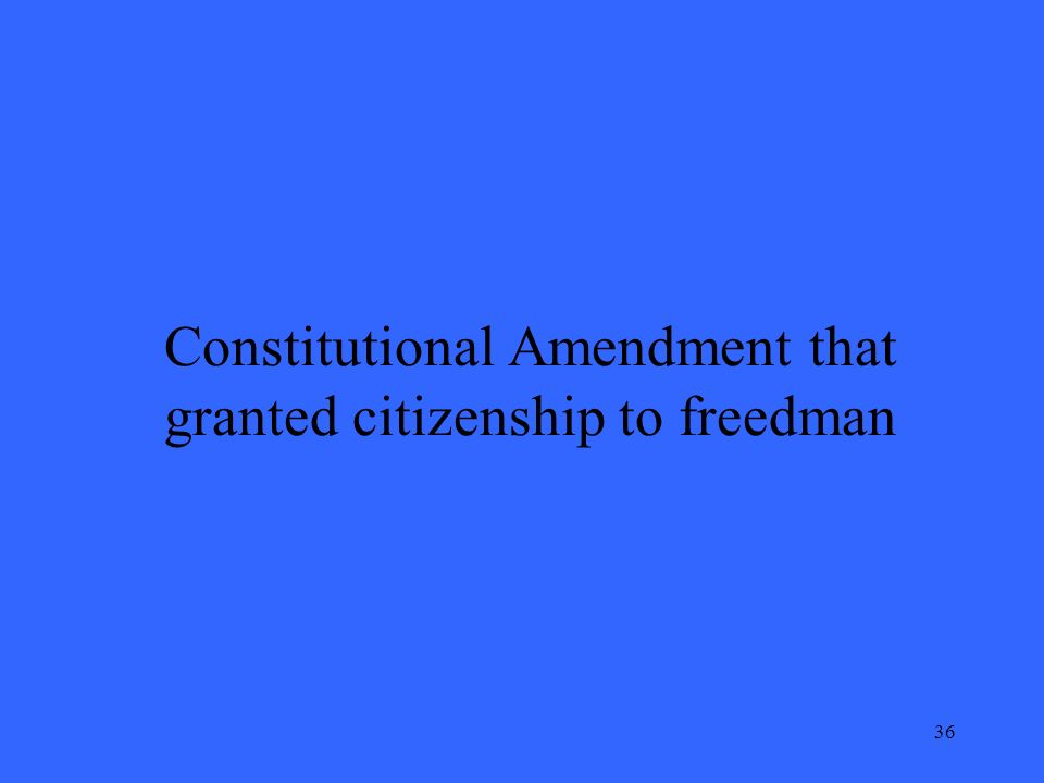 36 Constitutional Amendment that granted citizenship to freedman