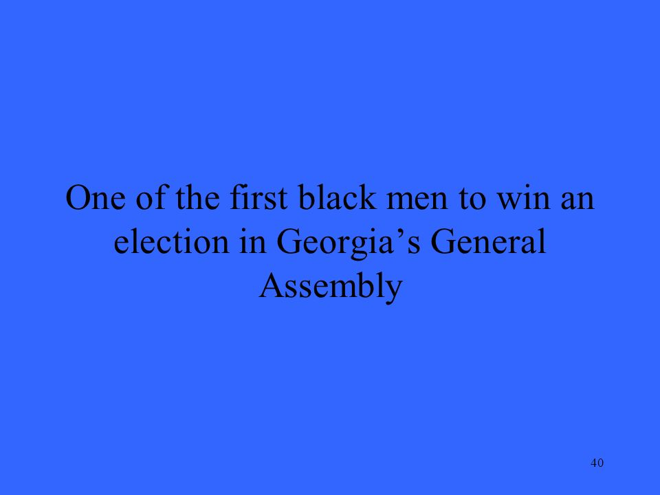 40 One of the first black men to win an election in Georgias General Assembly