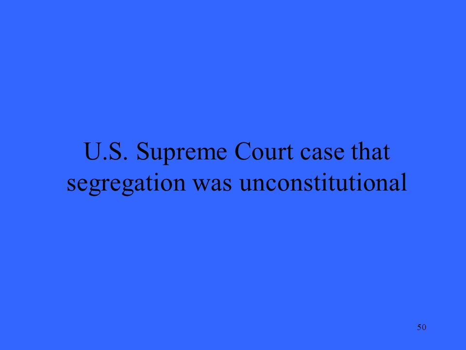 50 U.S. Supreme Court case that segregation was unconstitutional