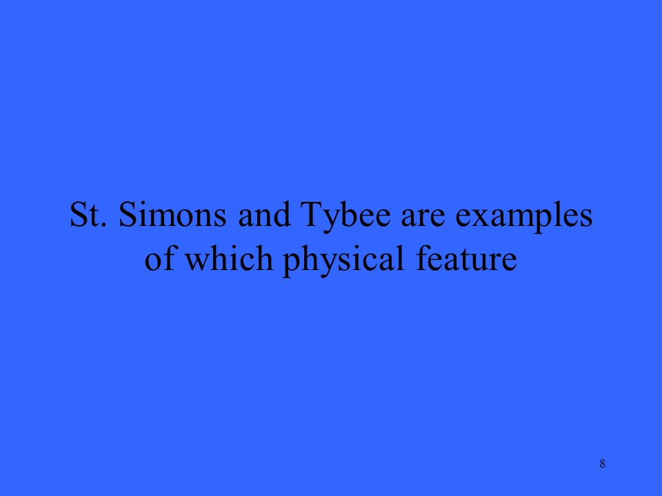 8 St. Simons and Tybee are examples of which physical feature