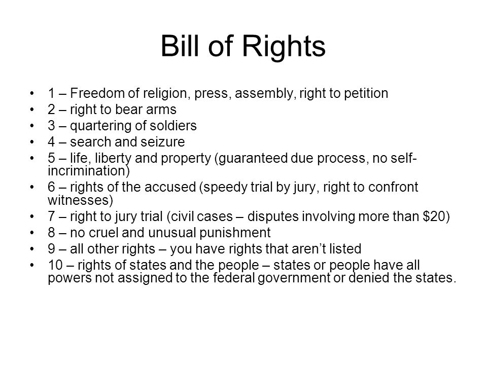 Bill of Rights 1 – Freedom of religion, press, assembly, right to petition 2 – right to bear arms 3 – quartering of soldiers 4 – search and seizure 5