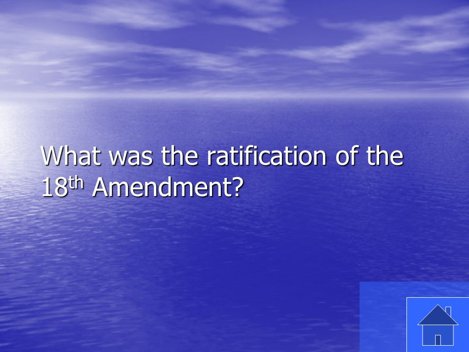 29 What was the ratification of the 18 th Amendment