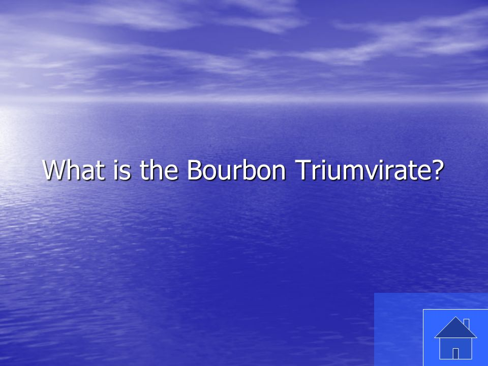 3 What is the Bourbon Triumvirate