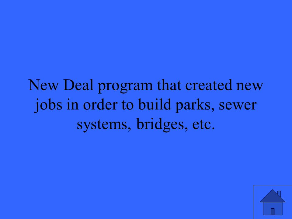 10 New Deal program that created new jobs in order to build parks, sewer systems, bridges, etc.