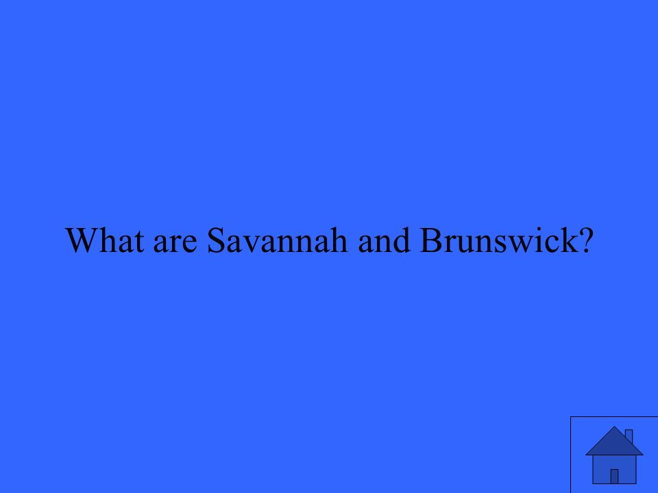 18 What are Savannah and Brunswick?
