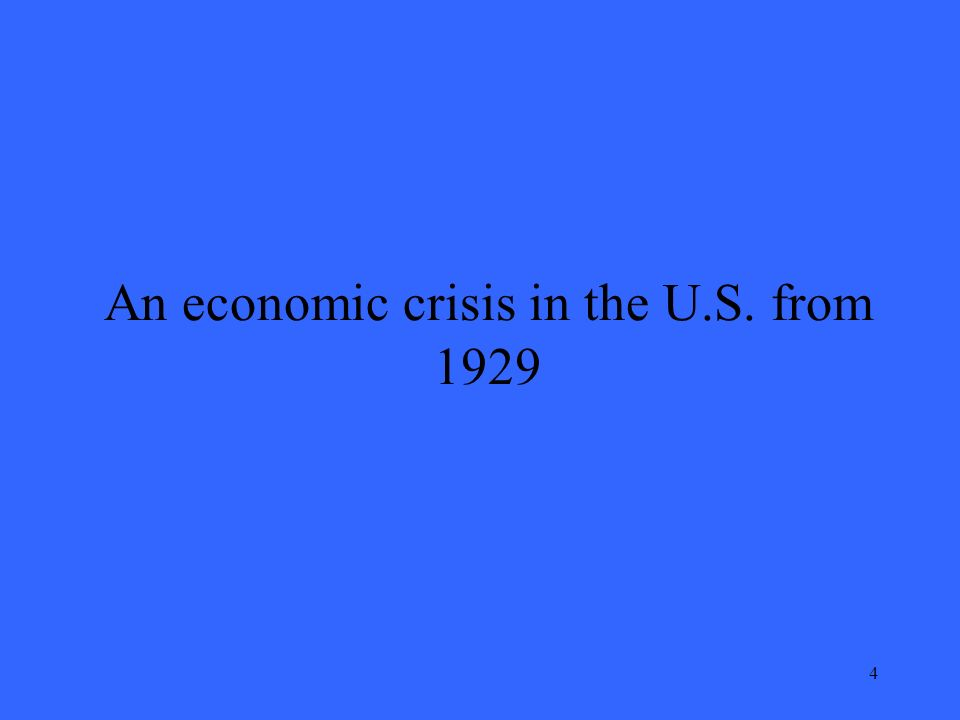 4 An economic crisis in the U.S. from 1929