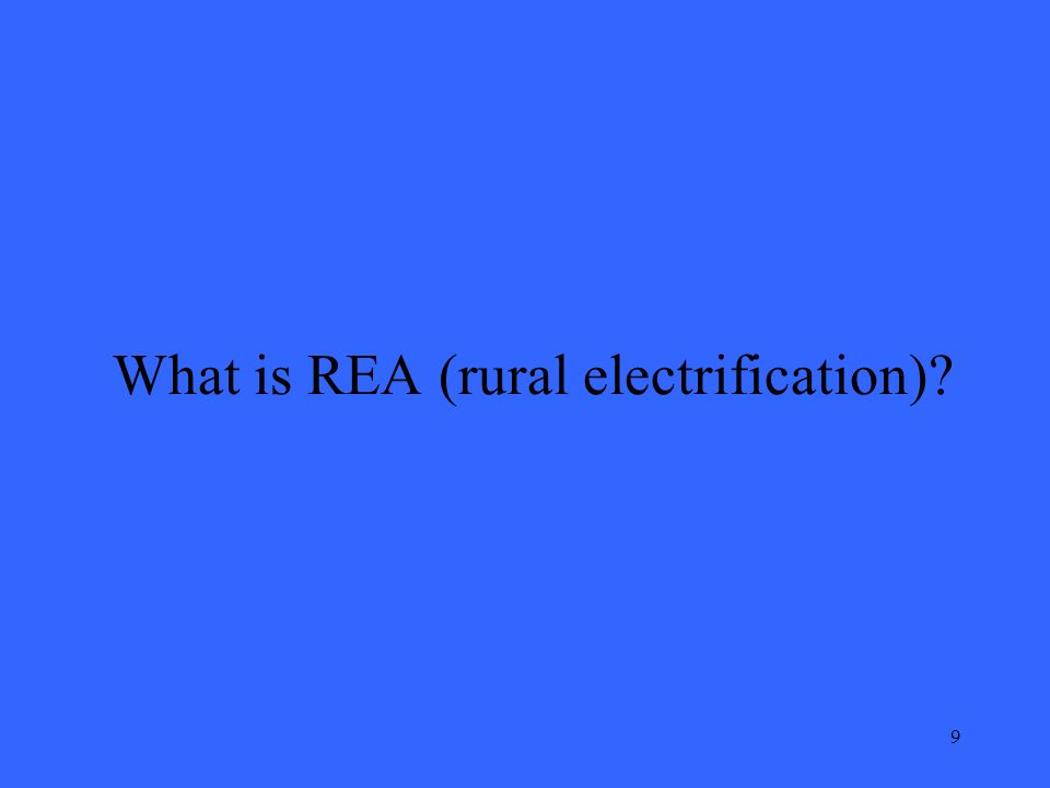 9 What is REA (rural electrification)?